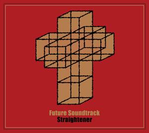 『Future Soundtrack』STRAIGHTENER